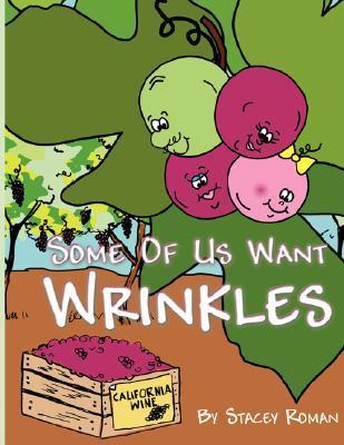 Some of Us Want Wrinkles Stacey Roman