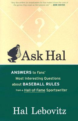 Ask Hal: Answers to Fans Most Interesting Questions about Baseball Rules, from a Hall-Of-Fame Sportswriter  by  Hal Lebovitz