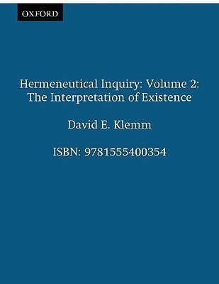 Hermeneutical Inquiry: Volume 2: The Interpretation of Existence  by  David E. Klemm
