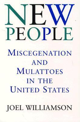 New People: Miscegenation and Mulattoes in the United States  by  Joel Williamson
