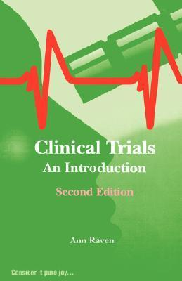 Clinical Trials: An Introduction  by  Ann Raven