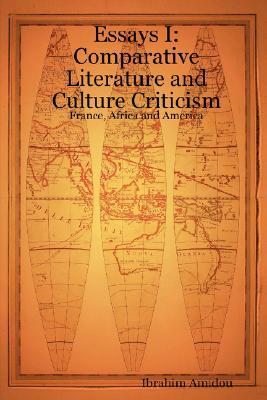 Essays I: Comparative Literature and Culture Criticism: France, Africa and America Ibrahim Amidou
