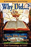 Why Did...? Twelve Bible Stories You Thought You Knew (Expanded Edition)