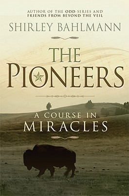 The Pioneers: A Course in Miracles Shirley Bahlmann