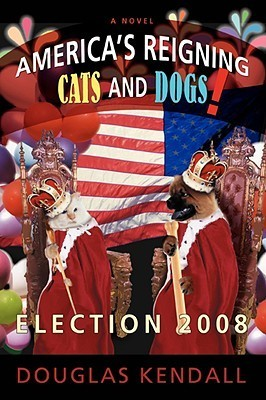 Americas Reigning Cats and Dogs!: Election 2008 Douglas Kendall