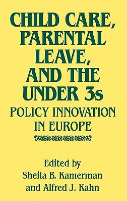 Child Care, Parental Leave, and the Under 3s: Policy Innovation in Europe  by  Sheila B. Kamerman