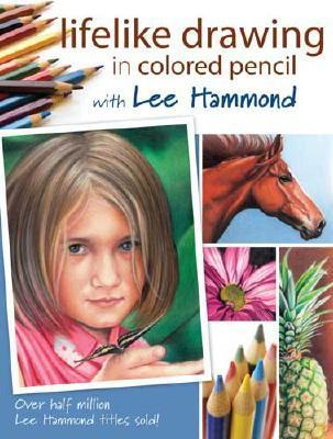 Lifelike Drawing in Colored Pencil with Lee Hammond Lee Hammond