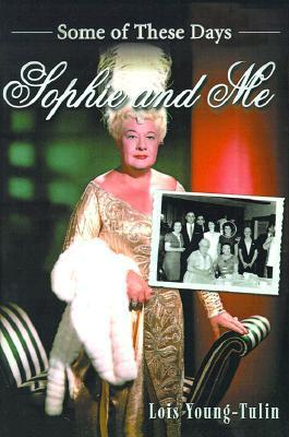 Sophie and Me: Some of These Days Lois Young-Tulin