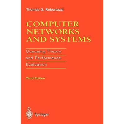 Computer Networks and Systems: Queueing Theory and Performance Evaluation - T. G., Robertazzi