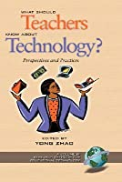 What Should Teachers Know about Technology?: Perspectives and Practices
