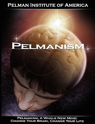 Pelmanism, a Whole New Mind: Change Your Brain, Change Your Life Institute O Pelman Institute of America