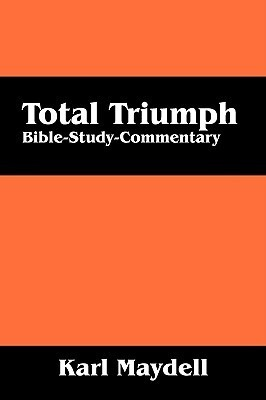 Total Triumph: Bible-Study-Commentary Karl Maydell