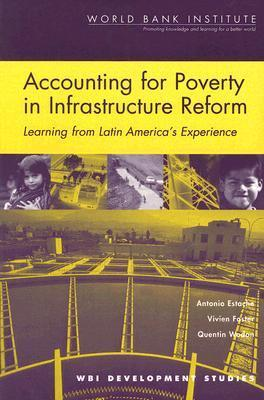 Accounting for Poverty in Infrastructure Reform: Learning from Latin Americas Experience  by  Antonio Estache