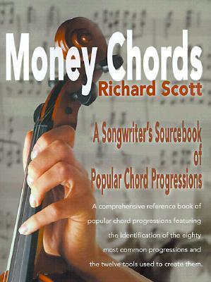 Money Chords: A Songwriters Sourcebook of Popular Chord Progression  by  Richard  Scott