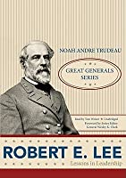 Robert E. Lee: Lessons in Leadership