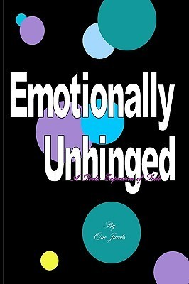 Emotionally Unhinged: A Poetic Expression of Sorts  by  Que Jacobs