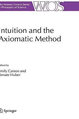 Intuition and the Axiomatic Method Emily Carson