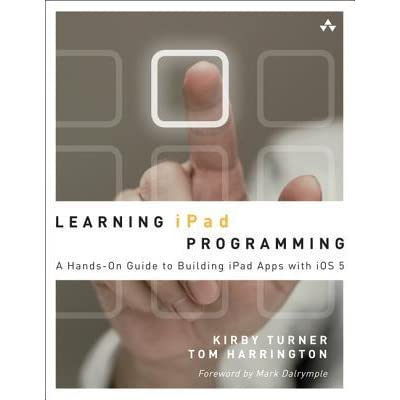 Learning iPad Programming: A Hands-On Guide to Building iPad Apps with IOS 5 - Kirby Turner