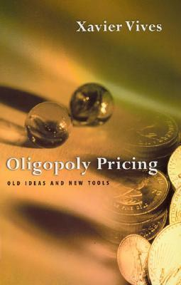 Oligopoly Pricing: Old Ideas and New Tools  by  Xavier Vives
