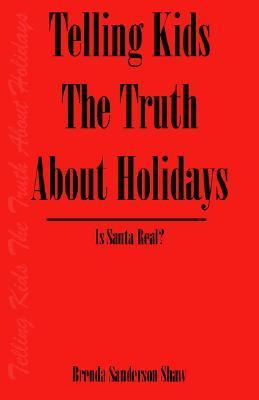 Telling Kids the Truth about Holidays: Is Santa Real?  by  Brenda Sanderson Shaw
