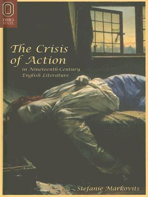 The CRISIS OF ACTION IN NINETEENTH-CENTU STEFANIE MARKOVITS