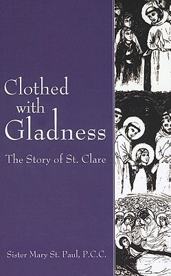 Clothed with Gladness: The Story of St. Clare  by  Mary St. Paul