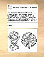 The Elements of Euclid: With Select Theorems Out of Archimedes. by the Learned Andrew Tacquet. to Which Are Added, Practical Corollaries, ..