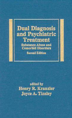 Dual Diagnosis and Psychiatric Treatment: Substance Abuse and Comorbid Disorders, Second Edition  by  Henry R. Kranzler