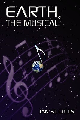 Earth, the Musical  by  Jan St. Louis