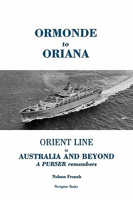 Ormonde to Oriana: Orient Line to Australia and Beyond Nelson French