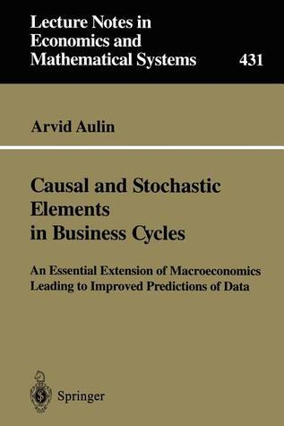 Causal and Stochastic Elements in Business Cycles: An Essential Extension of Macroeconomics Leading to Improved Predictions of Data Arvid Aulin