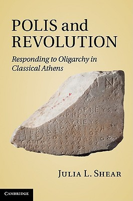 Polis and Revolution: Responding to Oligarchy in Classical Athens  by  Julia L. Shear