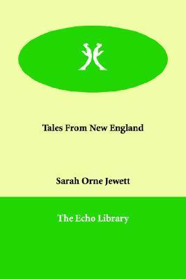 Tales from New England  by  Sarah Orne Jewett