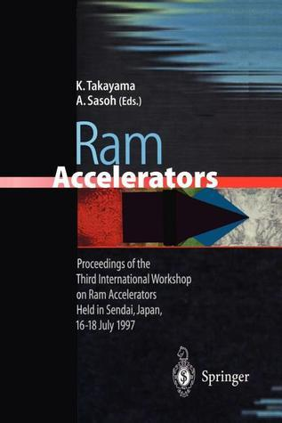 RAM Accelerators: Proceedings of the Third International Workshop on RAM Accelerators Held in Sendai, Japan, 16 18 July 1997  by  Kazuyoshi Takayama
