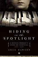 Hiding in the Spotlight: A Musical Prodigy's Story of Survival, 1941-1946