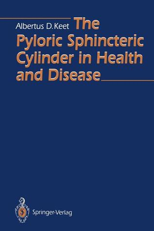 The Pyloric Sphincteric Cylinder in Health and Disease  by  Albertus D. Keet