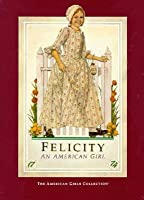 Felicity: An American Girl : Meet Felicity/Felicity Learns a Lesson/Felicity's Surprise/Happy Birthday, Felicity!/Felicity Saves the Day/Changes for