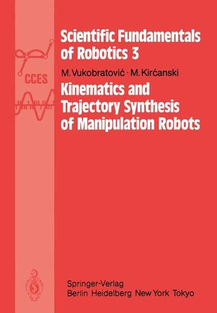 Kinematics and Trajectory Synthesis of Manipulation Robots  by  Miomir Vukobratović