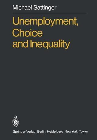 Unemployment, Choice and Inequality  by  Michael Sattinger