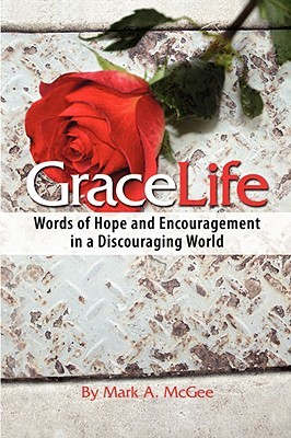 Gracelife: Words of Encouragement in a Discouraging World Mark McGee