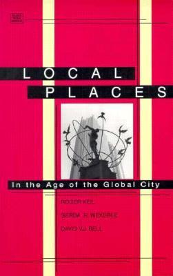 Local Places: In the Age of the Global City Roger Keil