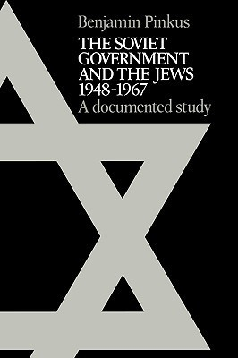 The Soviet Government and the Jews 1948 1967: A Documented Study Benjamin Pinkus