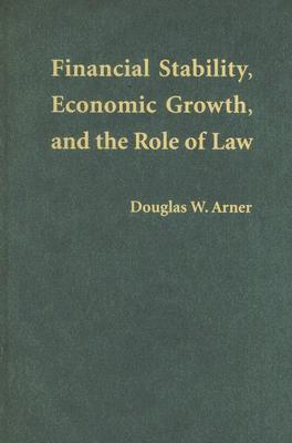 Financial Stability, Economic Growth, and the Role of Law Douglas W. Arner