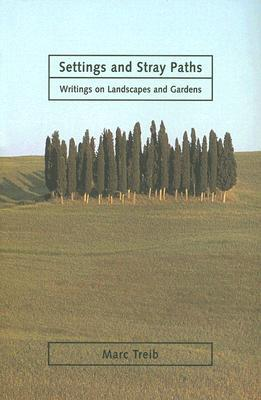 Setting and Stray Paths: Writings on Landscape and Gardens  by  Marc Treib
