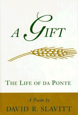 A Gift: The Life of Da Ponte: A Poem  by  David R. Slavitt