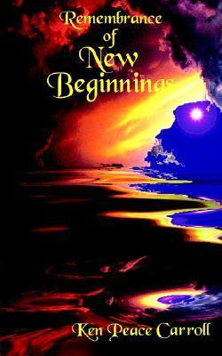 Remembrance of New Beginnings  by  Peace Carroll Ken Peace Carroll