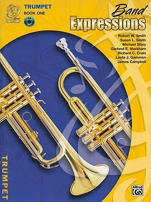 Band Expressions: Trumpet Edition, Book One  by  Robert W. Smith