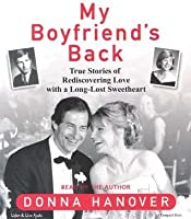 My Boyfriend's Back: True Stories of Rediscovering Love with Long-Lost Sweethearts