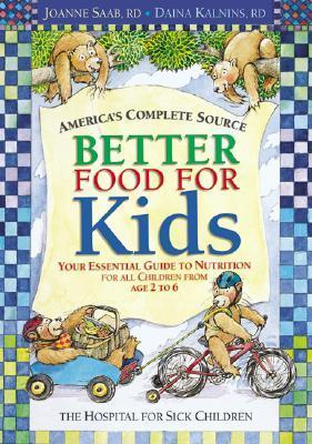 Better Food For Kids: Your Essential Guide To Nutrition For All Children From Age 2 To 6  by  Joanne Saab