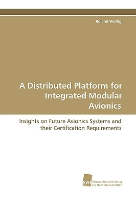 A Distributed Platform for Integrated Modular Avionics  by  Roland Wolfig